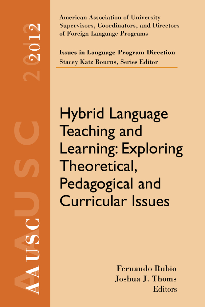 AAUSC 2012 Volume--Issues in Language Program Direction: Hybrid Language Teaching and Learning: Exploring Theoretical, Pedagogical and Curricular Issues - 9781285174679