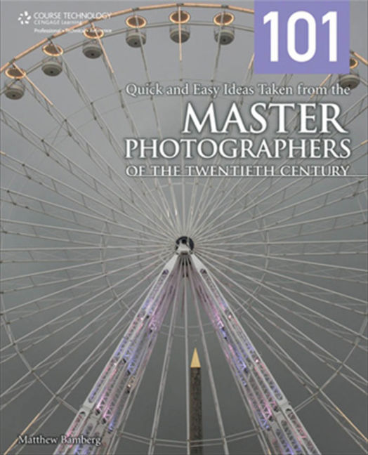 101 Quick and Easy Ideas Taken from the Master Photographers of the Twentieth Century - 9781305486393