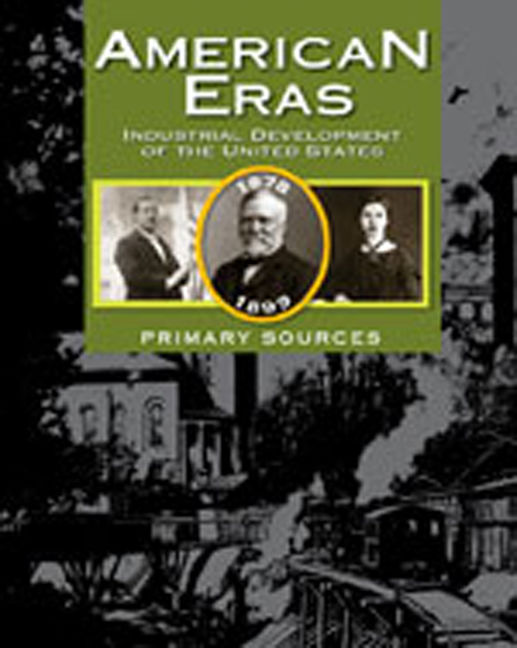 American Eras: Primary Sources: Industrial Development of the United States (1878-1899) - 9781414498331
