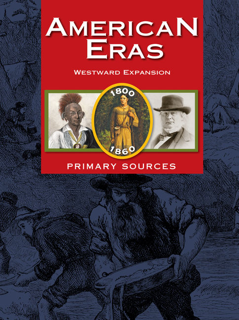 American Eras Primary Sources: Westward Expansion (1800-1860) - 9781414498355