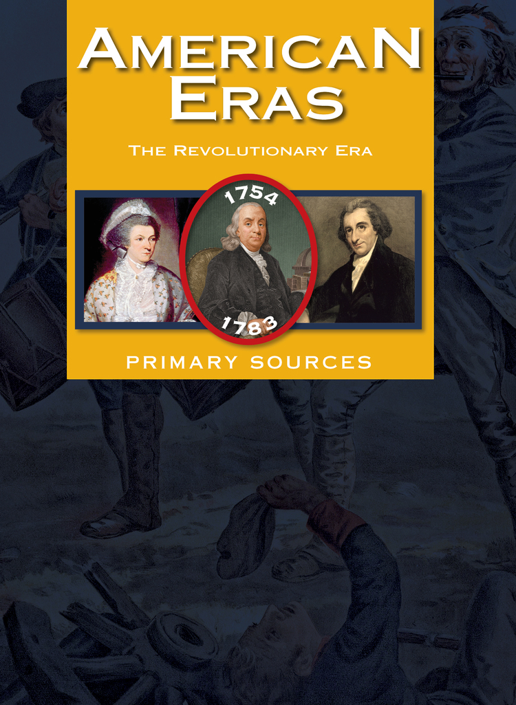 American Eras: Primary Sources: Revolutionary Era (1754-1783) - 9781414498386