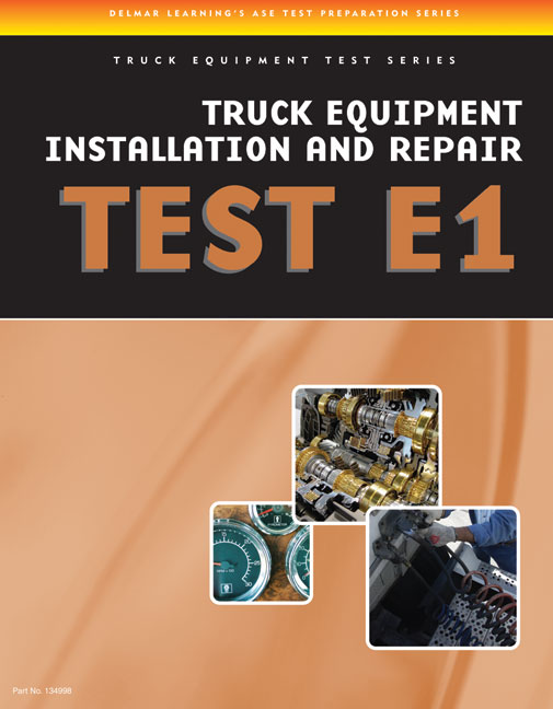 ASE Test Preparation - Truck Equipment Test Series: Truck Equipment Installation and Repair, Test E1 - 9781435439351