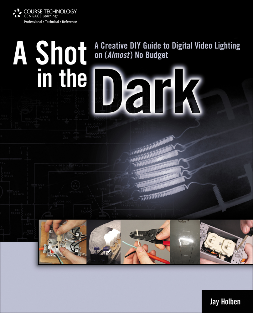 A Shot in the Dark: A Creative DIY Guide to Digital Video Lighting on (Almost) No Budget - 9781435458635