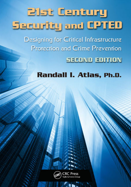 21st Century Security and CPTED: Designing for Critical Infrastructure Protection and Crime Prevention - 9781439880227