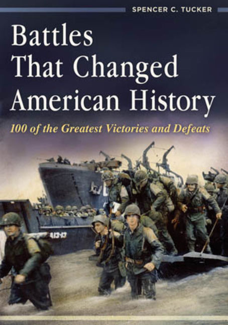 Battles That Changed American History: 100 of the Greatest Victories and Defeats - 9781440828621