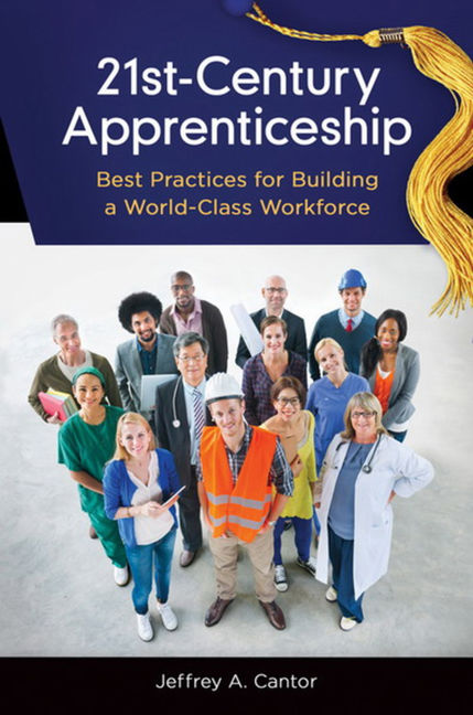 21st-Century Apprenticeship: Best Practices for Building a World-Class Workforce - 9781440834196