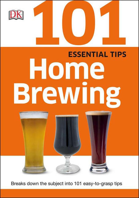 101 Essential Tips: Home Brewing - 9781465443700