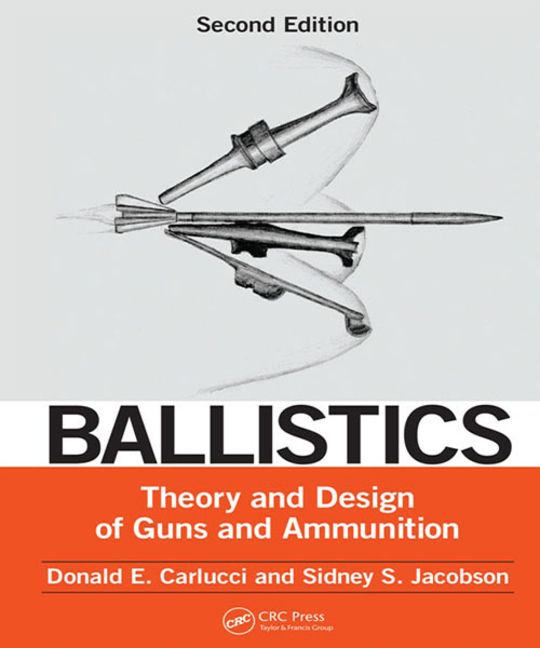 Ballistics: Theory and Design of Guns and Ammunition - 9781466564398