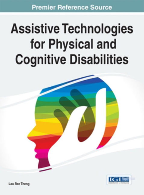 Assistive Technologies for Physical and Cognitive Disabilities - 9781466673748