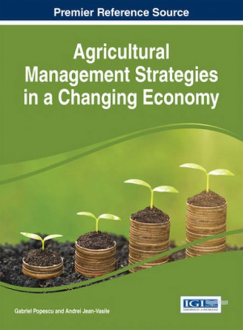 Agricultural Management Strategies in a Changing Economy - 9781466675223