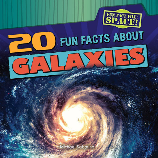 20 Fun Facts About Galaxies - 9781482409994