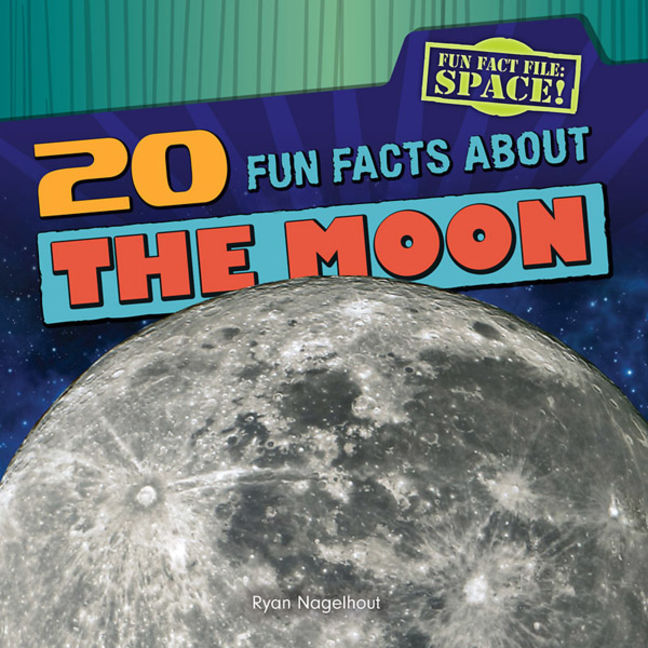 20 Fun Facts About the Moon - 9781482410211