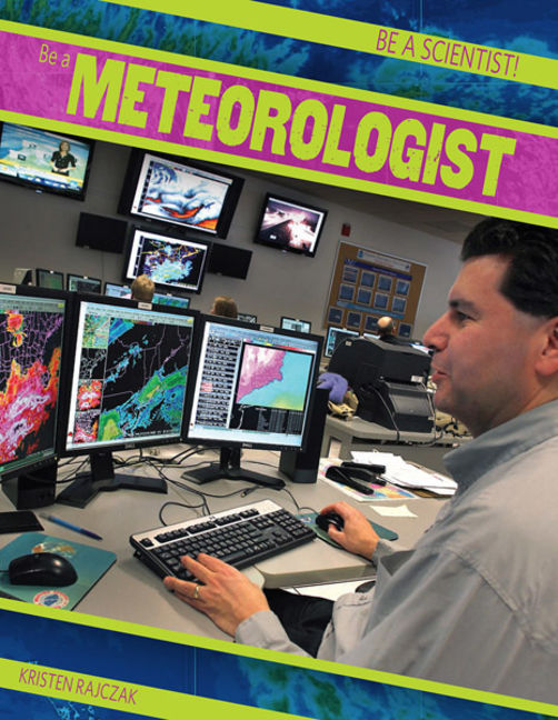 Be a Meteorologist - 9781482414110