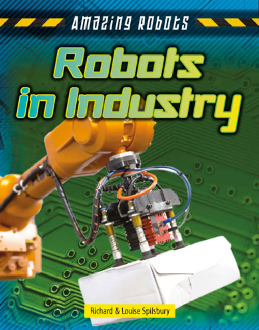 Amazing Robots: Robots in Industry - 9781482430035