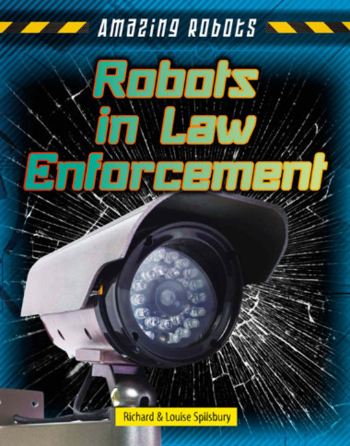 Amazing Robots: Robots in Law Enforcement - 9781482430073