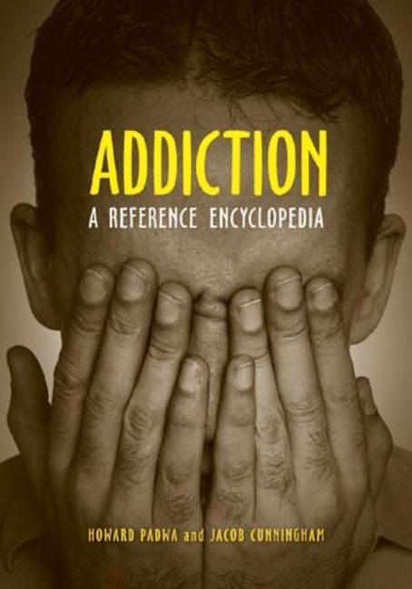 Addiction: A Reference Encyclopedia - 9781598842302