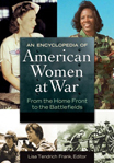 An Encyclopedia of American Women at War: From the Home Front to the Battlefields - 9781598844443