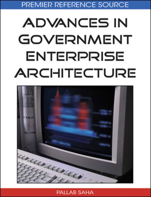 Advances in Government Enterprise Architecture - 9781605660691
