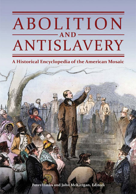 Abolition and Antislavery: A Historical Encyclopedia of the American Mosaic - 9781610698283