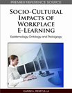 Adult Learning Collection: Socio-Cultural Impacts Of Workplace E-Learning: Epistemology, Ontology And Pedagogy - 9781615208364