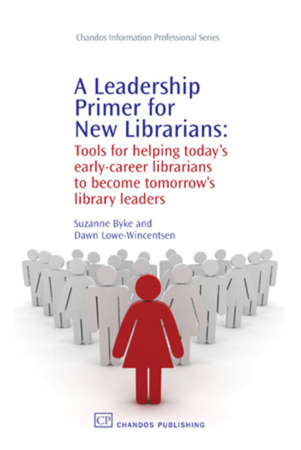 A Leadership Primer for New Librarians - 9781780631431