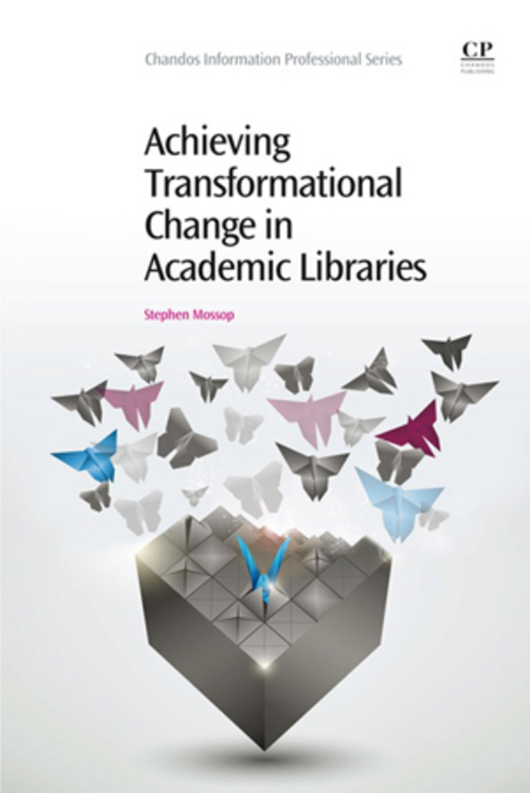 Achieving Transformational Change in Academic Libraries - 9781780633909