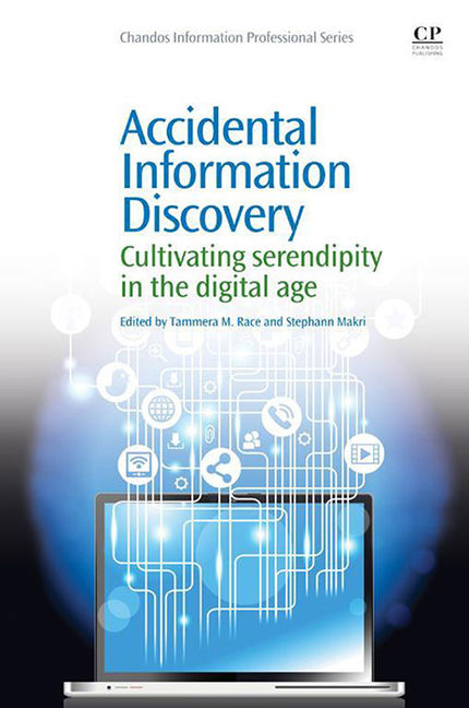 Accidental Information Discovery: Cultivating Serendipity in the Digital Age - 9781780634319