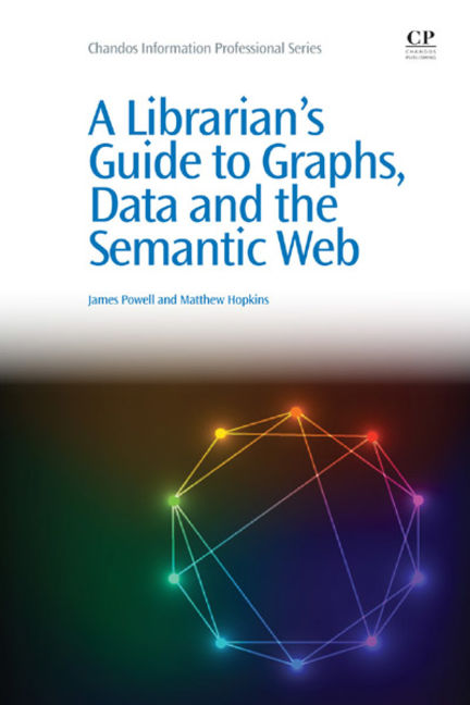 A Librarian's Guide to Graphs, Data and the Semantic Web - 9781780634340
