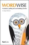 Wordwise: Vocabulary, Spelling & Word Building Activities