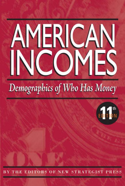 American Incomes: Demographics of Who Has Money - 9781937737269