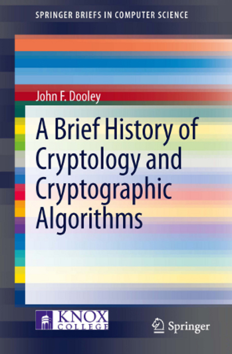 A Brief History of Cryptology and Cryptographic Algorithms - 9783319016283