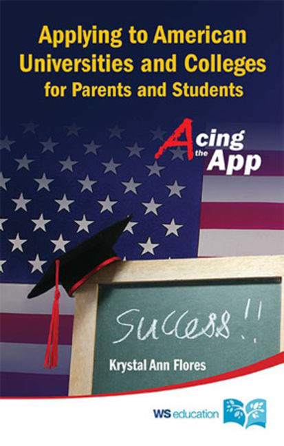 Applying To American Universities And Colleges For Parents And Students: Acing The App - 9789810758493