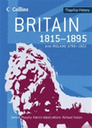 Flagship History: Britain 1815 - 1895 & Ireland 1798-1922 - 9780007268689