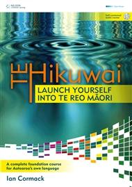 Te Hikuwai: Launch Yourself Into Te Reo Maori - 9780170185516