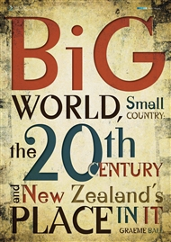 Big World, Small Country:  The 20th Century & New Zealand's Place In It - 9780170217125